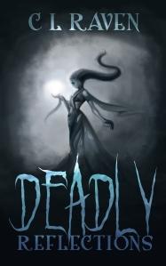 Deadly Reflections C L Raven, Lizzie Rose