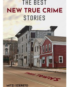 The best New true crime stories: Small towns